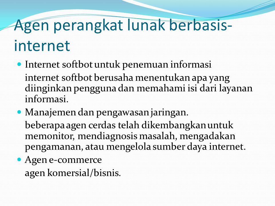 Agen perangkat lunak berbasis- internet Internet softbot untuk penemuan informasi internet softbot berusaha menentukan apa yang diinginkan pengguna dan memahami isi dari layanan informasi.