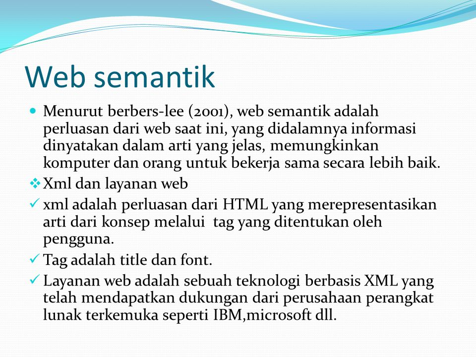 Web semantik Menurut berbers-lee (2001), web semantik adalah perluasan dari web saat ini, yang didalamnya informasi dinyatakan dalam arti yang jelas, memungkinkan komputer dan orang untuk bekerja sama secara lebih baik.