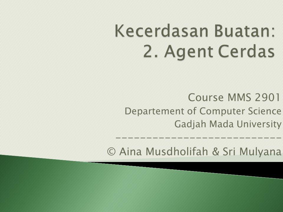 Course MMS 2901 Departement of Computer Science Gadjah Mada University --------------------------- © Aina Musdholifah & Sri Mulyana