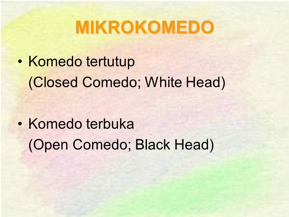 MIKROKOMEDO Komedo tertutup (Closed Comedo; White Head) Komedo terbuka (Open Comedo; Black Head)