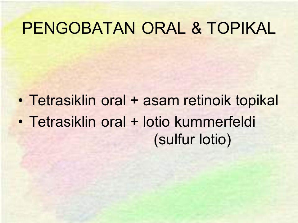 PENGOBATAN ORAL & TOPIKAL Tetrasiklin oral + asam retinoik topikal Tetrasiklin oral + lotio kummerfeldi (sulfur lotio)