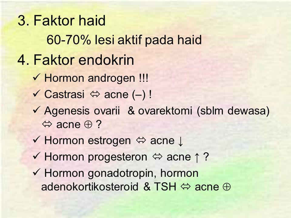 3.Faktor haid 60-70% lesi aktif pada haid 4. Faktor endokrin Hormon androgen !!.