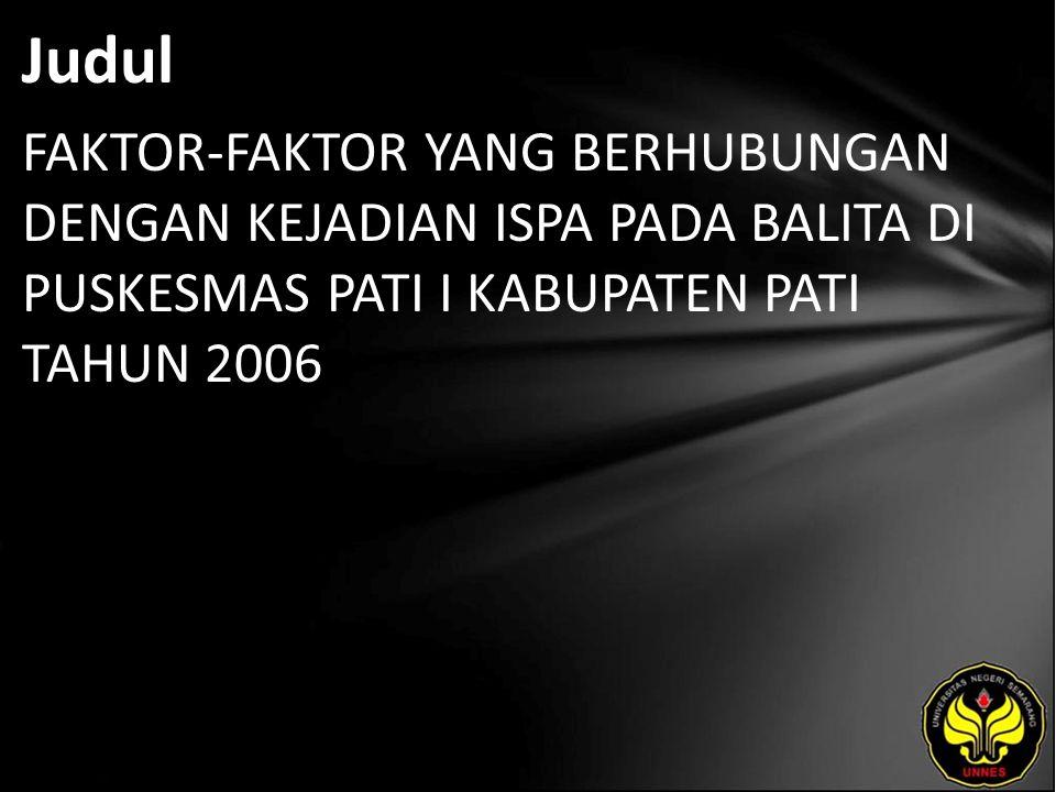 Judul FAKTOR-FAKTOR YANG BERHUBUNGAN DENGAN KEJADIAN ISPA PADA BALITA DI PUSKESMAS PATI I KABUPATEN PATI TAHUN 2006