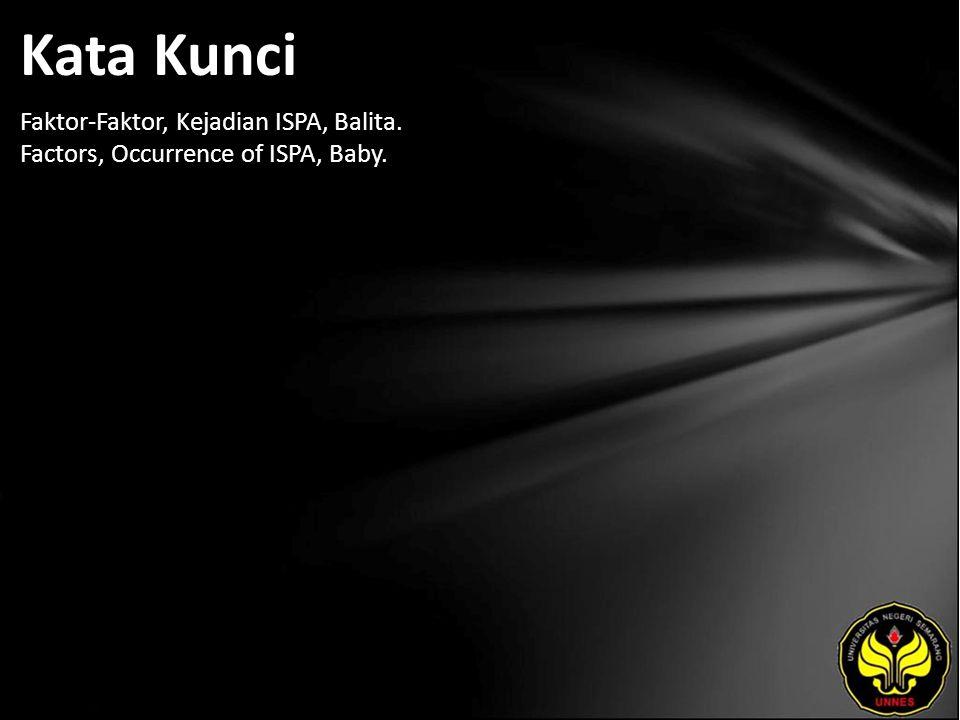 Kata Kunci Faktor-Faktor, Kejadian ISPA, Balita. Factors, Occurrence of ISPA, Baby.