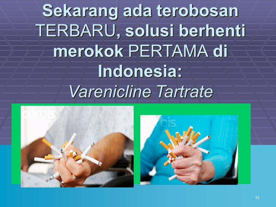 Sekarang ada terobosan TERBARU, solusi berhenti merokok PERTAMA di Indonesia: Varenicline Tartrate 31