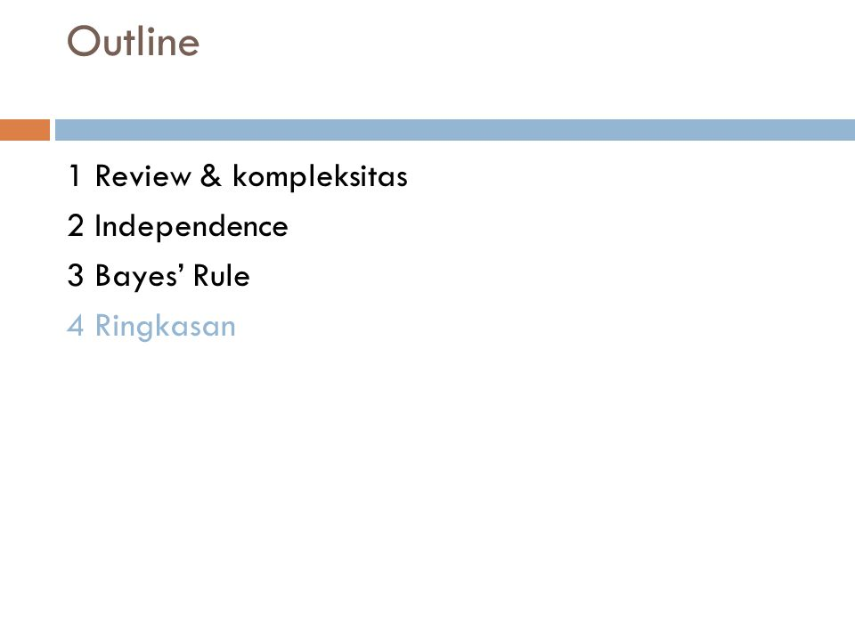 Outline 1 Review & kompleksitas 2 Independence 3 Bayes' Rule 4 Ringkasan