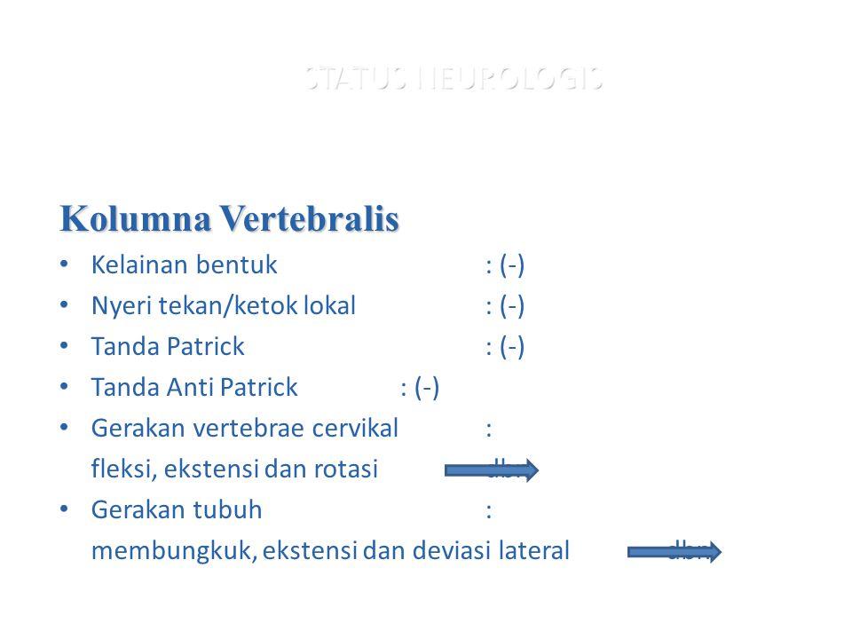 Kolumna Vertebralis Kelainan bentuk : (-) Nyeri tekan/ketok lokal: (-) Tanda Patrick : (-) Tanda Anti Patrick: (-) Gerakan vertebrae cervikal: fleksi,
