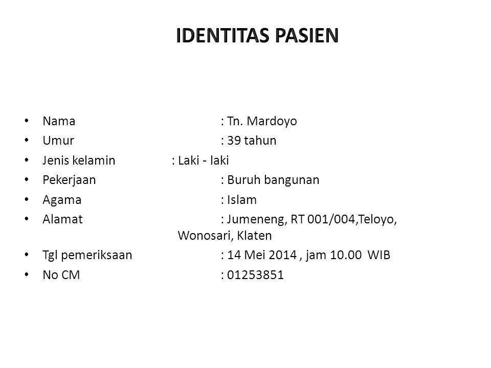 Nama: Tn. Mardoyo Umur: 39 tahun Jenis kelamin : Laki - laki Pekerjaan: Buruh bangunan Agama: Islam Alamat: Jumeneng, RT 001/004,Teloyo, Wonosari, Kla