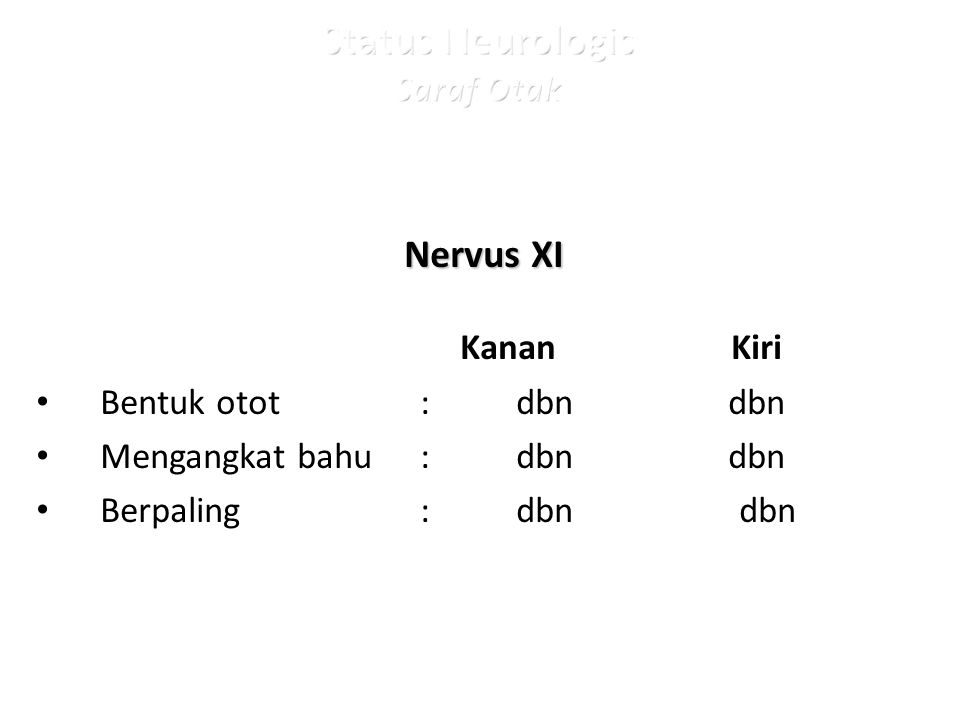 Nervus XI Kanan Kiri Bentuk otot: dbn dbn Mengangkat bahu: dbn dbn Berpaling: dbn dbn