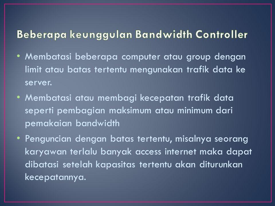Membatasi beberapa computer atau group dengan limit atau batas tertentu mengunakan trafik data ke server.