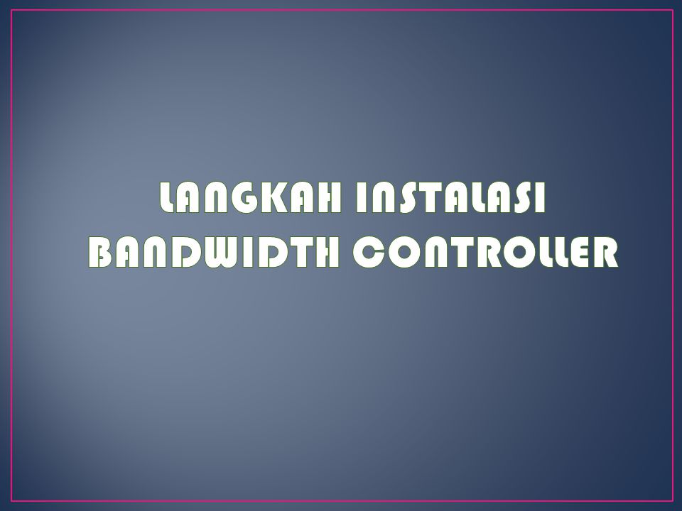 Klik 2x icon instalasi bandwidth controller Kemudian akan muncul jendela seperti gb.
