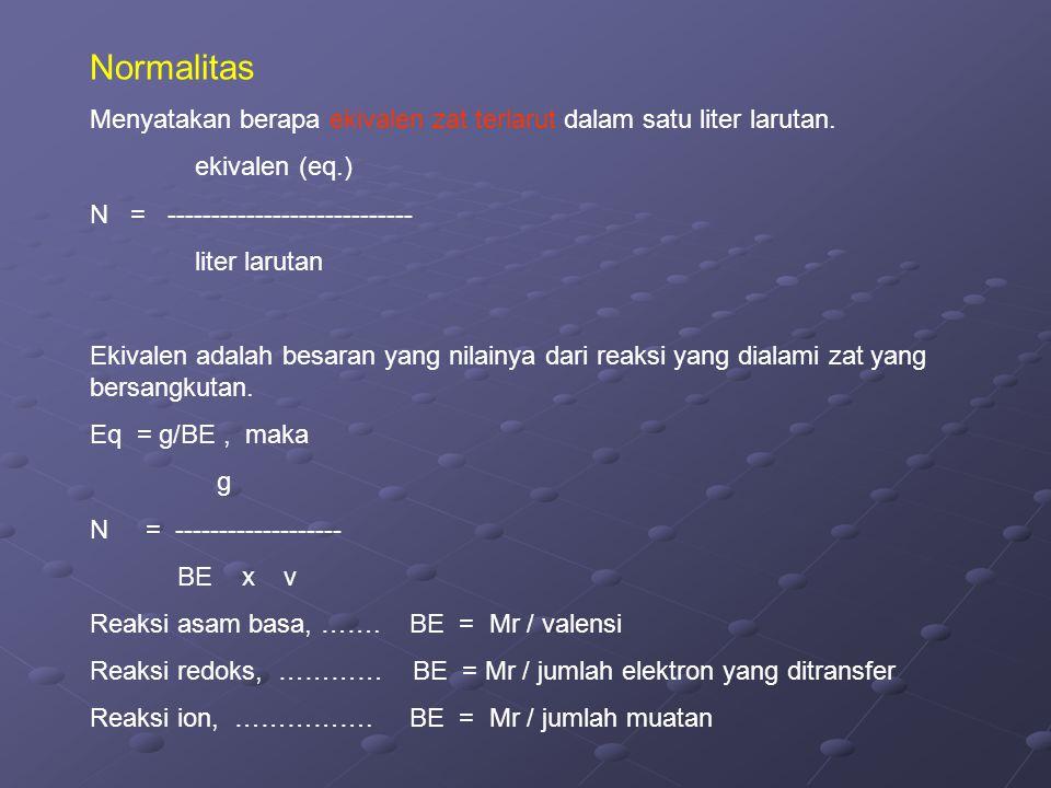 Normalitas Menyatakan berapa ekivalen zat terlarut dalam satu liter larutan. ekivalen (eq.) N = ---------------------------- liter larutan Ekivalen ad