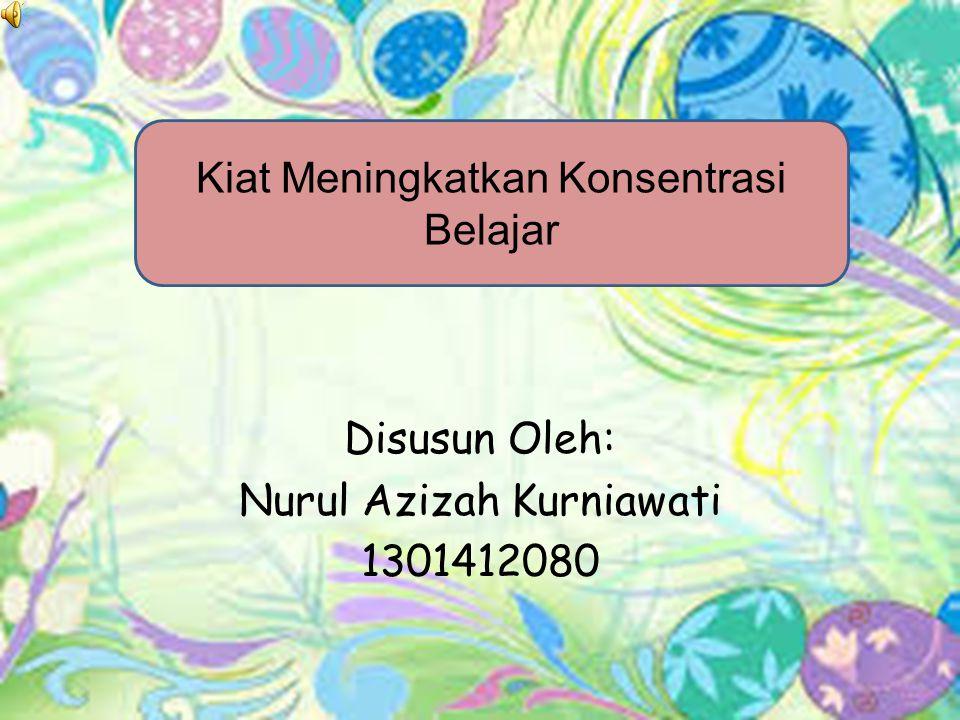 Kiat Meningkatkan Konsentrasi Belajar Disusun Oleh: Nurul Azizah Kurniawati 1301412080
