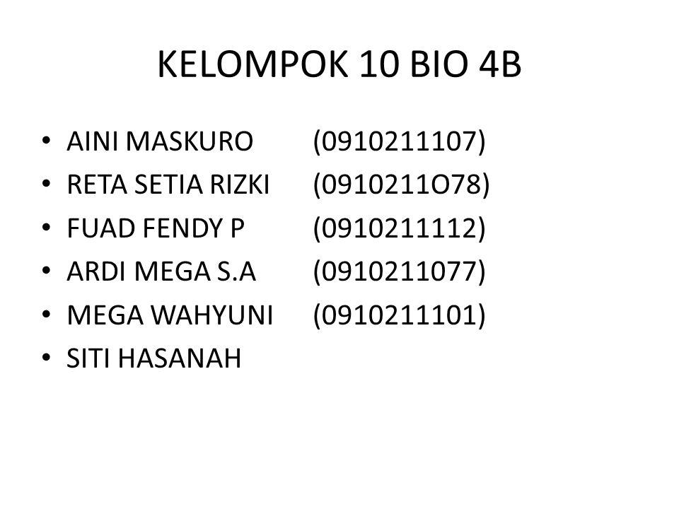 KELOMPOK 10 BIO 4B AINI MASKURO(0910211107) RETA SETIA RIZKI(0910211O78) FUAD FENDY P(0910211112) ARDI MEGA S.A(0910211077) MEGA WAHYUNI(0910211101) SITI HASANAH