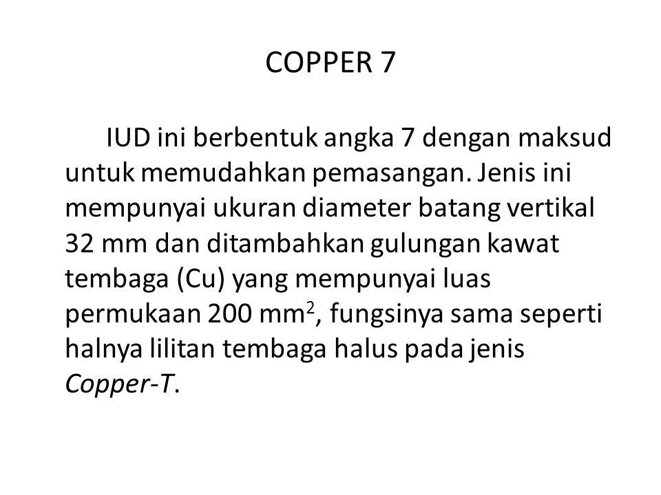 COPPER 7 IUD ini berbentuk angka 7 dengan maksud untuk memudahkan pemasangan.