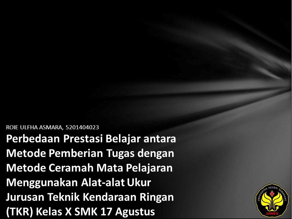ROIE ULFHA ASMARA, 5201404023 Perbedaan Prestasi Belajar antara Metode Pemberian Tugas dengan Metode Ceramah Mata Pelajaran Menggunakan Alat-alat Ukur Jurusan Teknik Kendaraan Ringan (TKR) Kelas X SMK 17 Agustus 1945 Semarang