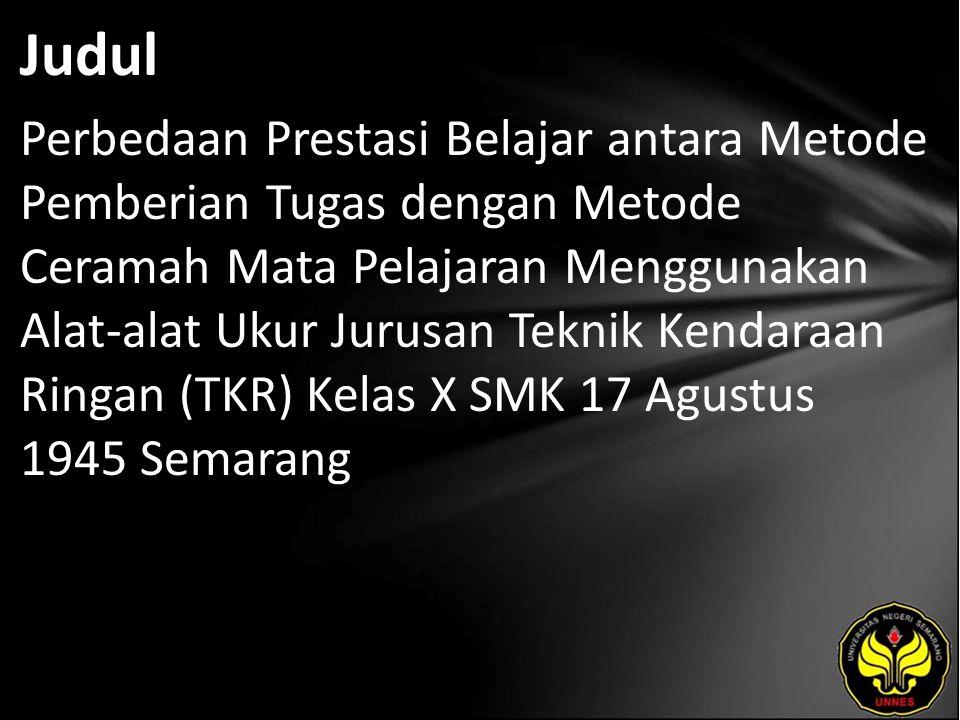 Judul Perbedaan Prestasi Belajar antara Metode Pemberian Tugas dengan Metode Ceramah Mata Pelajaran Menggunakan Alat-alat Ukur Jurusan Teknik Kendaraan Ringan (TKR) Kelas X SMK 17 Agustus 1945 Semarang