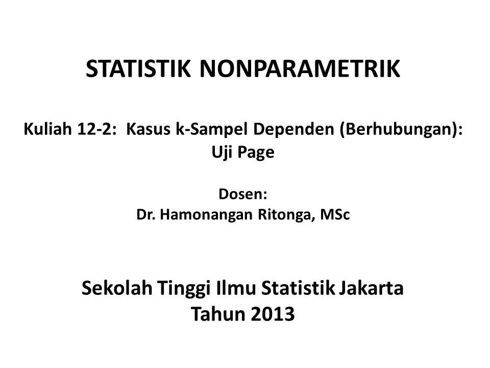 STATISTIK NONPARAMETRIK Kuliah 12-2: Kasus k-Sampel Dependen (Berhubungan): Uji Page Dosen: Dr. Hamonangan Ritonga, MSc Sekolah Tinggi Ilmu Statistik
