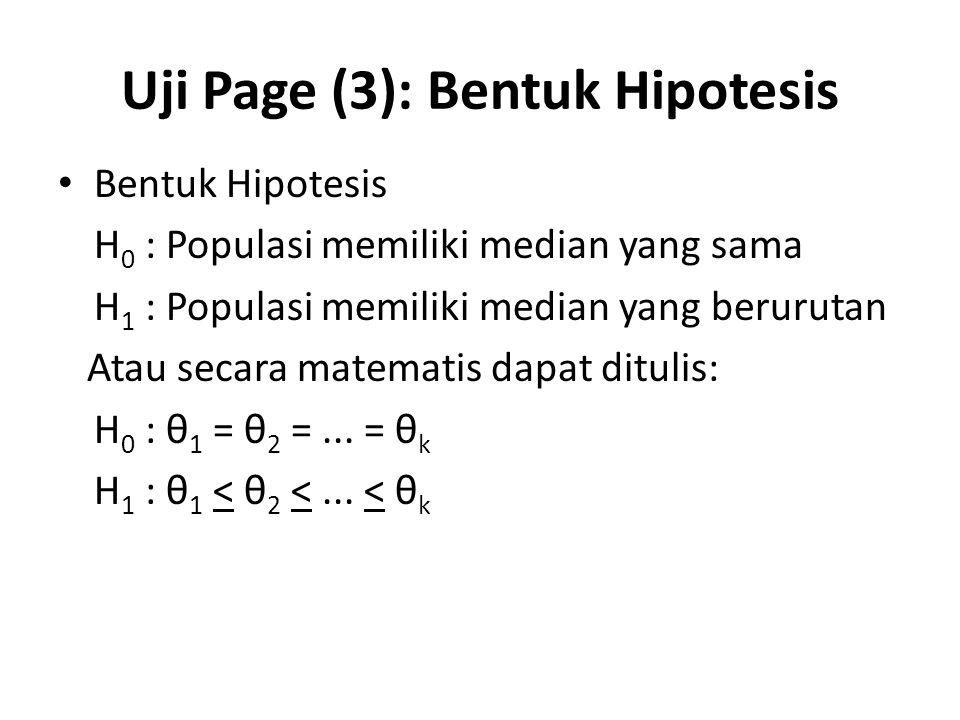 Uji Page (3): Bentuk Hipotesis Bentuk Hipotesis H 0 : Populasi memiliki median yang sama H 1 : Populasi memiliki median yang berurutan Atau secara mat