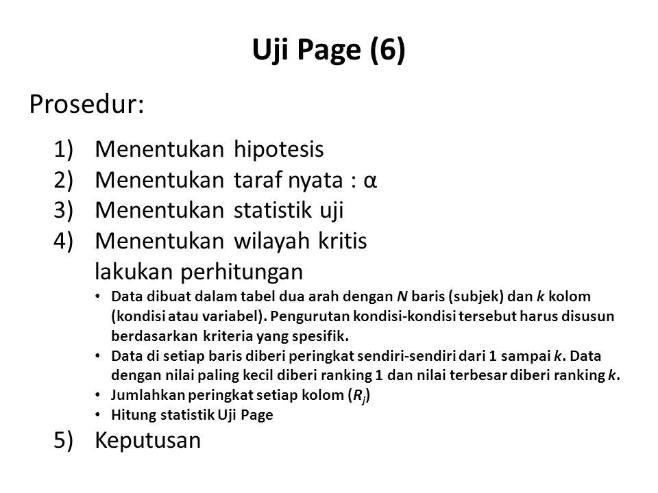 Uji Page (6) Prosedur: 1)Menentukan hipotesis 2)Menentukan taraf nyata : α 3)Menentukan statistik uji 4)Menentukan wilayah kritis lakukan perhitungan