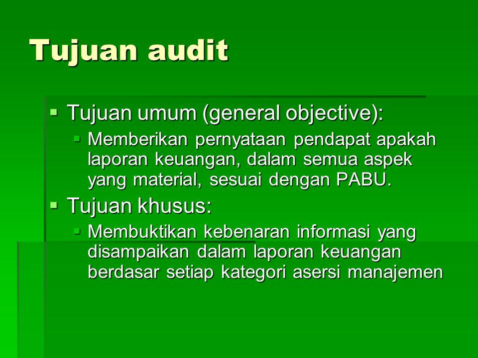 Tujuan audit  Tujuan umum (general objective):  Memberikan pernyataan pendapat apakah laporan keuangan, dalam semua aspek yang material, sesuai deng
