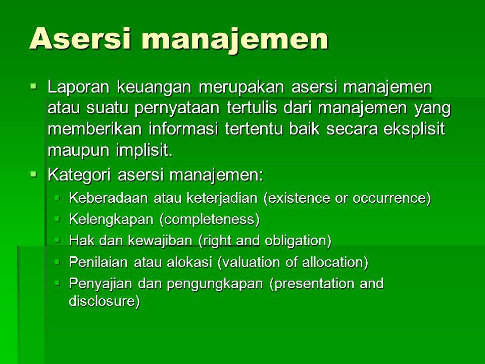 Asersi manajemen  Laporan keuangan merupakan asersi manajemen atau suatu pernyataan tertulis dari manajemen yang memberikan informasi tertentu baik s