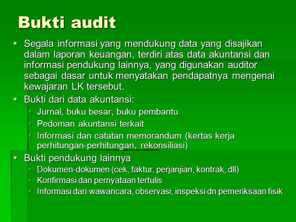 Bukti audit  Segala informasi yang mendukung data yang disajikan dalam laporan keuangan, terdiri atas data akuntansi dan informasi pendukung lainnya,