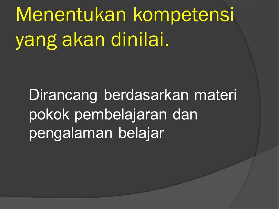 Menentukan kompetensi yang akan dinilai.