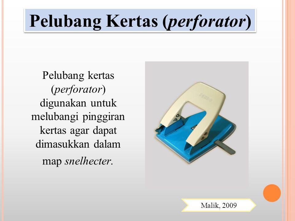 Pelubang kertas (perforator) digunakan untuk melubangi pinggiran kertas agar dapat dimasukkan dalam map snelhecter. Pelubang Kertas (perforator) Malik
