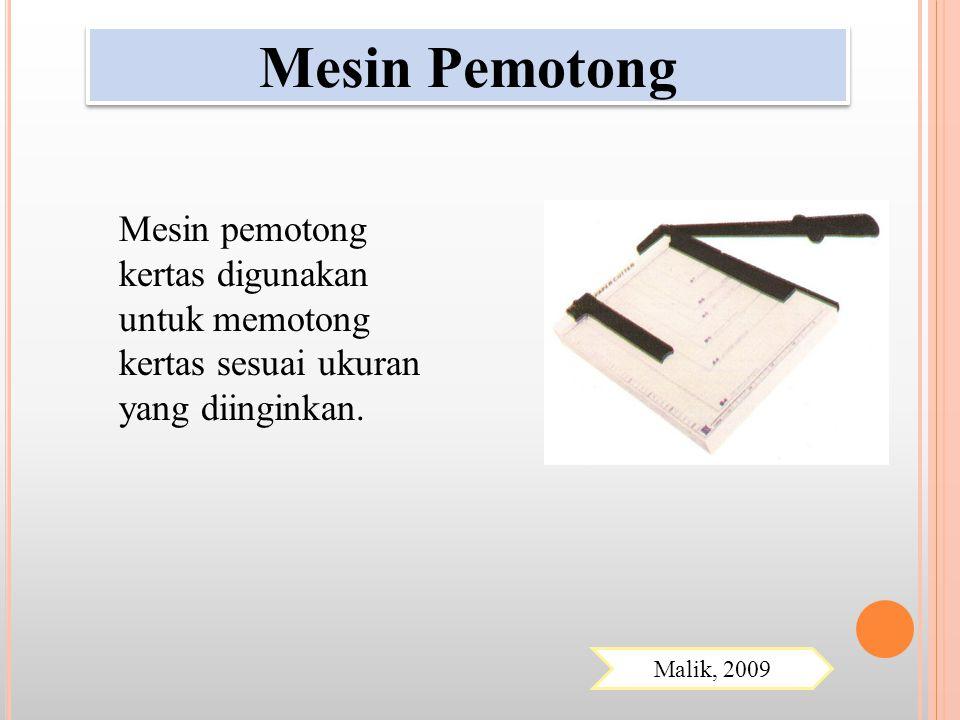 Mesin pemotong kertas digunakan untuk memotong kertas sesuai ukuran yang diinginkan. Mesin Pemotong Malik, 2009