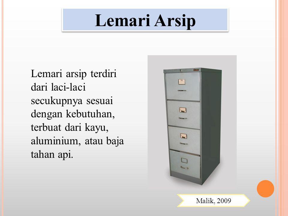Lemari arsip terdiri dari laci-laci secukupnya sesuai dengan kebutuhan, terbuat dari kayu, aluminium, atau baja tahan api. Lemari Arsip Malik, 2009