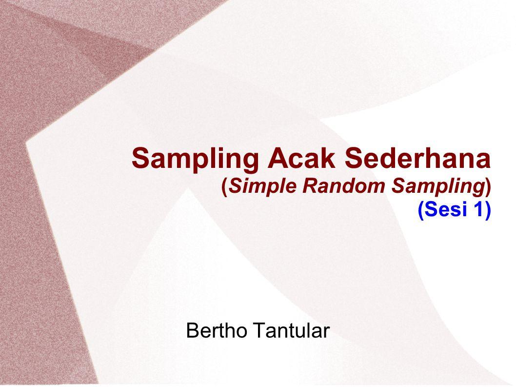 Sampling Acak Sederhana (Simple Random Sampling) (Sesi 1) Bertho Tantular
