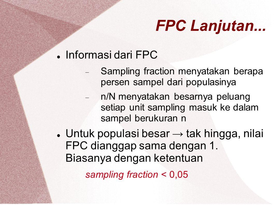 FPC Lanjutan... Informasi dari FPC  Sampling fraction menyatakan berapa persen sampel dari populasinya  n/N menyatakan besarnya peluang setiap unit