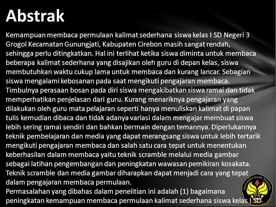 Abstrak Kemampuan membaca permulaan kalimat sederhana siswa kelas I SD Negeri 3 Grogol Kecamatan Gunungjati, Kabupaten Cirebon masih sangat rendah, sehingga perlu ditingkatkan.