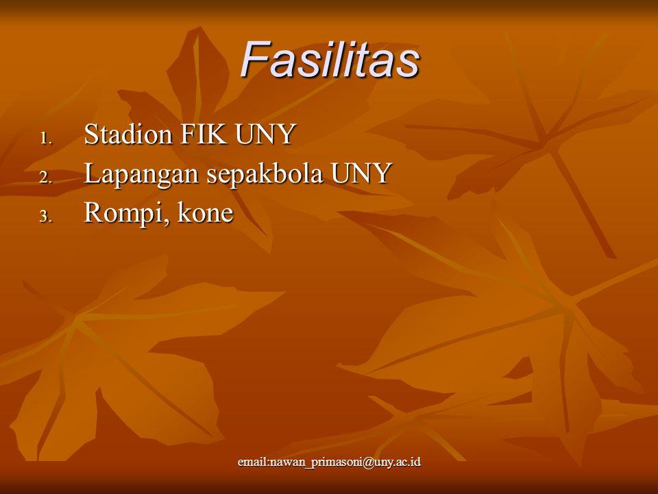 Fasilitas 1. Stadion FIK UNY 2. Lapangan sepakbola UNY 3. Rompi, kone email:nawan_primasoni@uny.ac.id