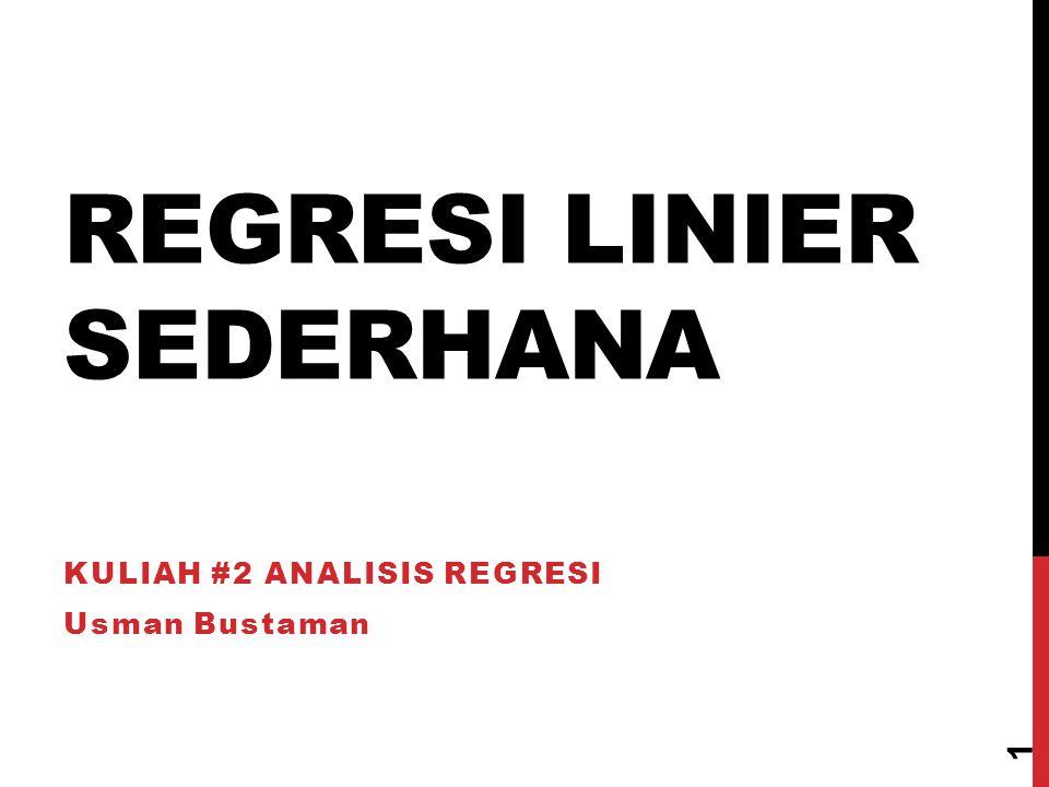 REGRESI LINIER SEDERHANA KULIAH #2 ANALISIS REGRESI Usman Bustaman 1
