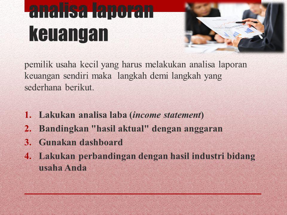 analisa laporan keuangan pemilik usaha kecil yang harus melakukan analisa laporan keuangan sendiri maka langkah demi langkah yang sederhana berikut. 1