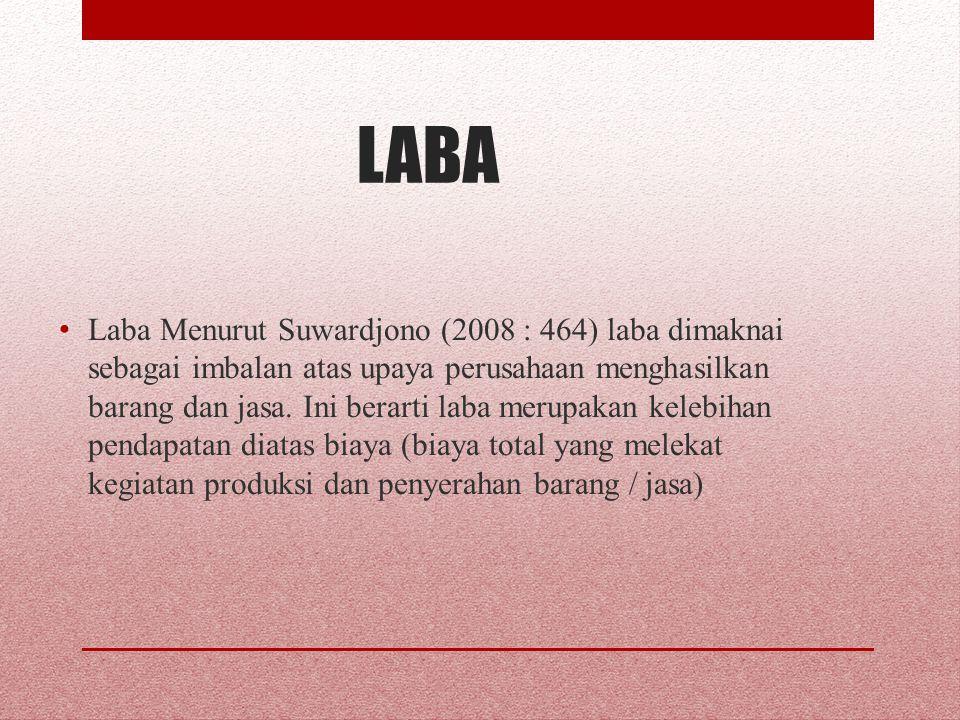 LABA Laba Menurut Suwardjono (2008 : 464) laba dimaknai sebagai imbalan atas upaya perusahaan menghasilkan barang dan jasa. Ini berarti laba merupakan