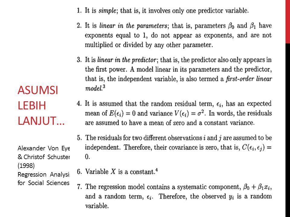 ASUMSI LEBIH LANJUT… Alexander Von Eye & Christof Schuster (1998) Regression Analysis for Social Sciences