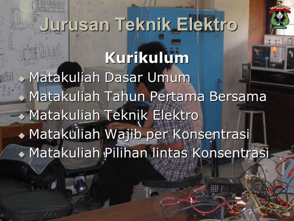 Kurikulum  Matakuliah Dasar Umum  Matakuliah Tahun Pertama Bersama  Matakuliah Teknik Elektro  Matakuliah Wajib per Konsentrasi  Matakuliah Pilih