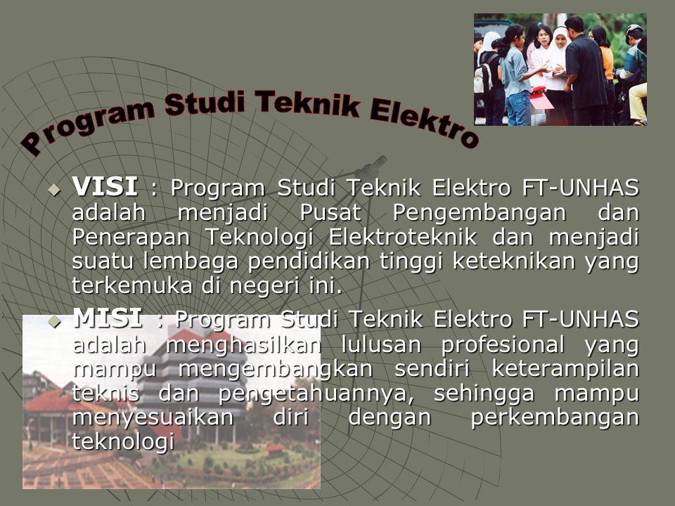  VISI : Program Studi Teknik Elektro FT-UNHAS adalah menjadi Pusat Pengembangan dan Penerapan Teknologi Elektroteknik dan menjadi suatu lembaga pendi