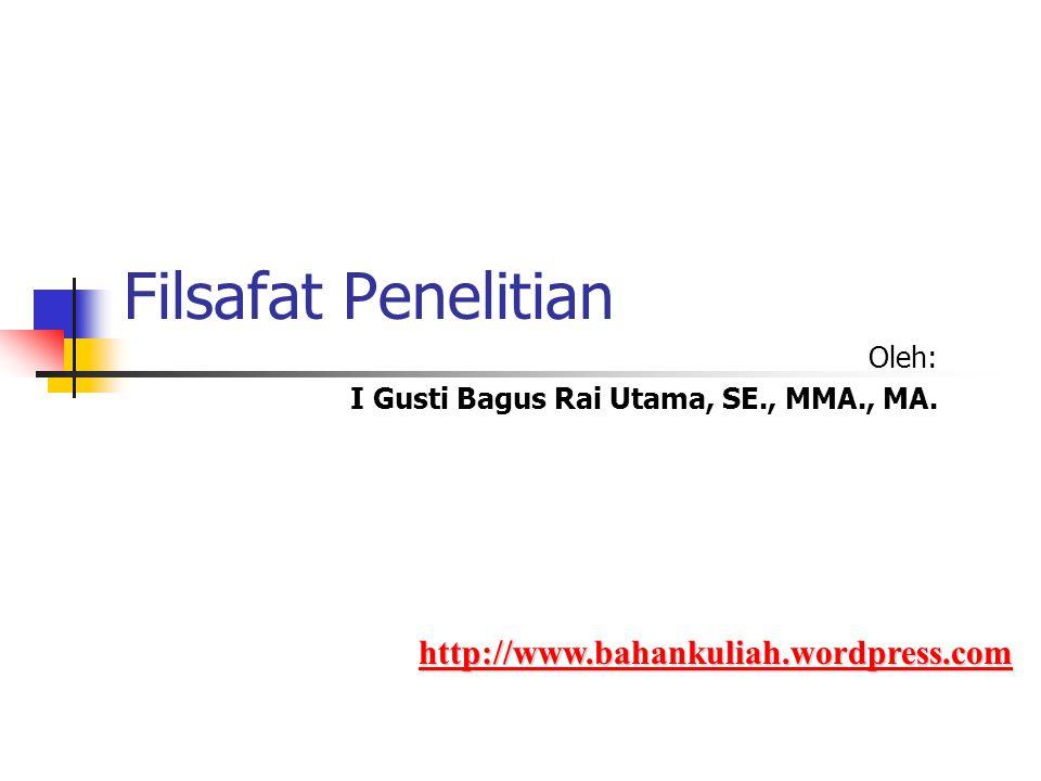 Filsafat Penelitian Oleh: I Gusti Bagus Rai Utama, SE., MMA., MA.
