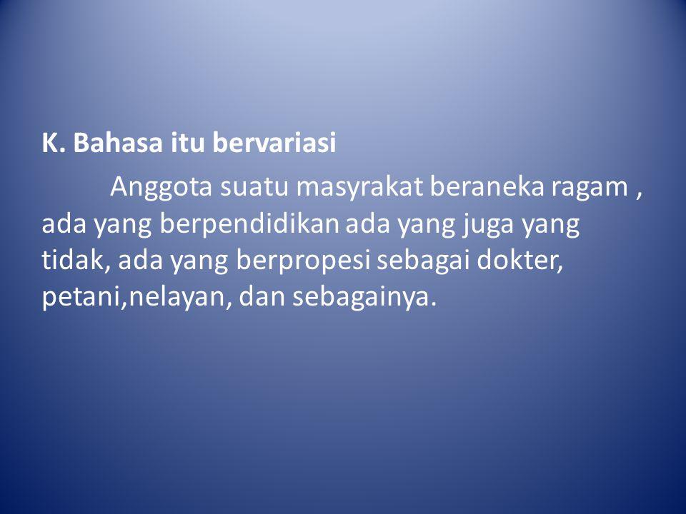 FUNGSI BAHASA Fungsi Bahasa Indonesia secara umum : Bahasa Indonesia memiliki beberapa fungsi- fungsi secara umum diantaranya adalah : a.Sebagai bahasa Negara dan pemersatu bangsa b.Bahasa sebagai Alat Ekspresi Diri c.Bahasa sebagai Alat Komunikasi