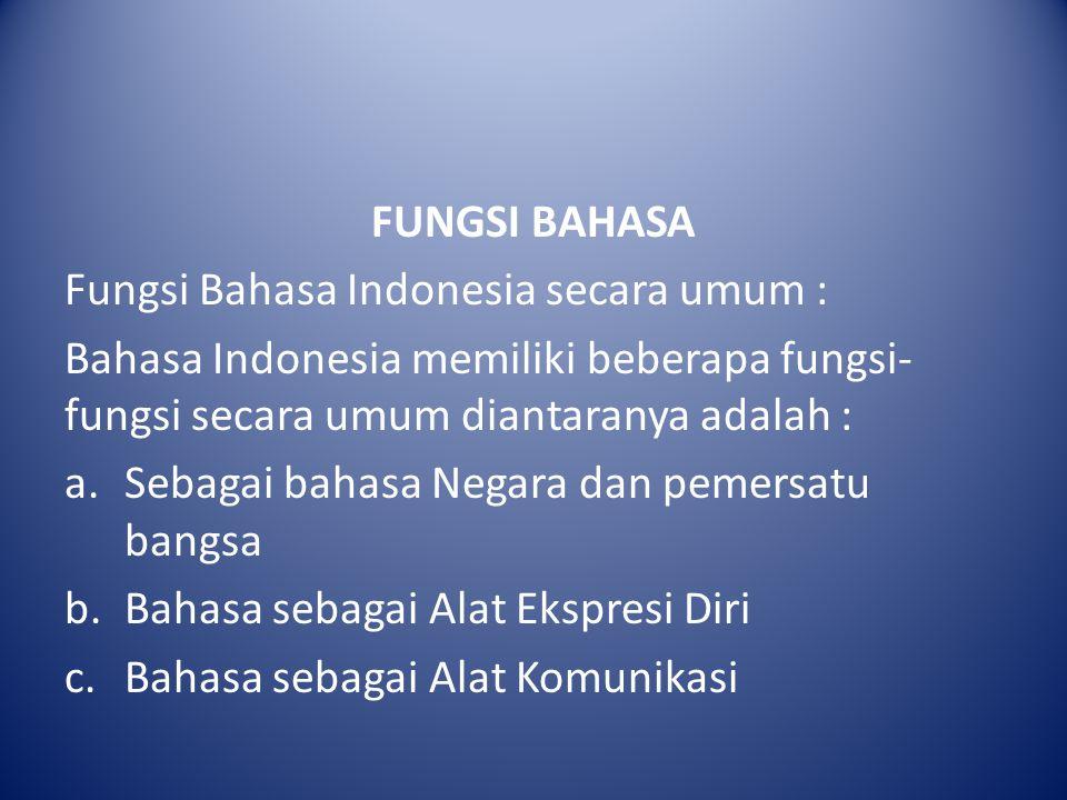 FUNGSI BAHASA Fungsi Bahasa Indonesia secara umum : Bahasa Indonesia memiliki beberapa fungsi- fungsi secara umum diantaranya adalah : a.Sebagai bahas