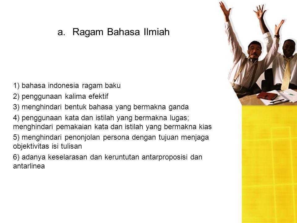 1. Berdasarkan Waktu Penggunaan a.Ragam Bahasa Ilmiah 1) bahasa indonesia ragam baku 2) penggunaan kalima efektif 3) menghindari bentuk bahasa yang be