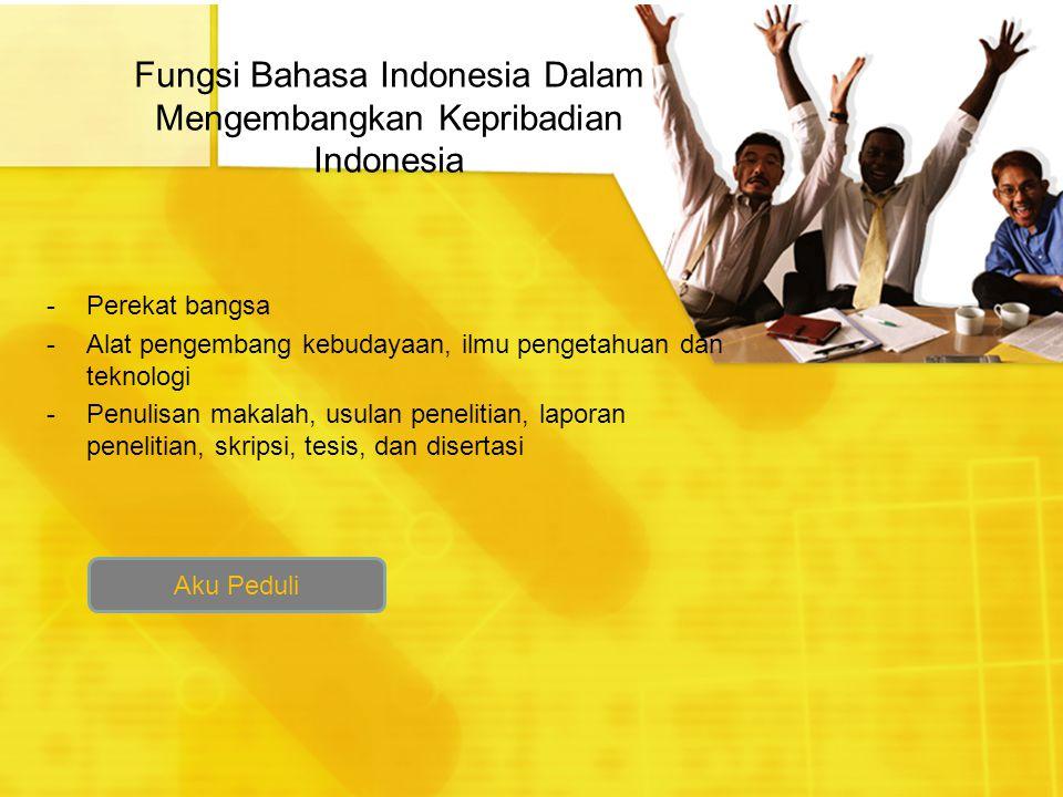 Fungsi Bahasa Indonesia Dalam Mengembangkan Kepribadian Indonesia -Perekat bangsa -Alat pengembang kebudayaan, ilmu pengetahuan dan teknologi -Penulis