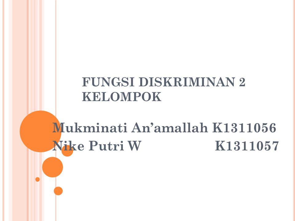 FUNGSI DISKRIMINAN 2 KELOMPOK Mukminati An'amallah K1311056 Nike Putri W K1311057