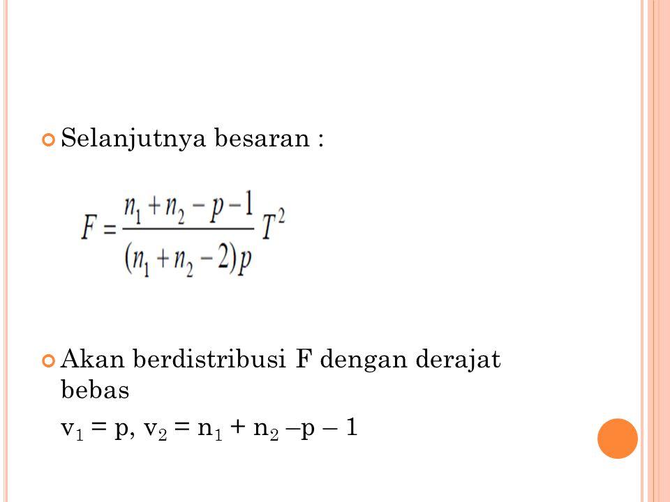 Selanjutnya besaran : Akan berdistribusi F dengan derajat bebas v 1 = p, v 2 = n 1 + n 2 –p – 1
