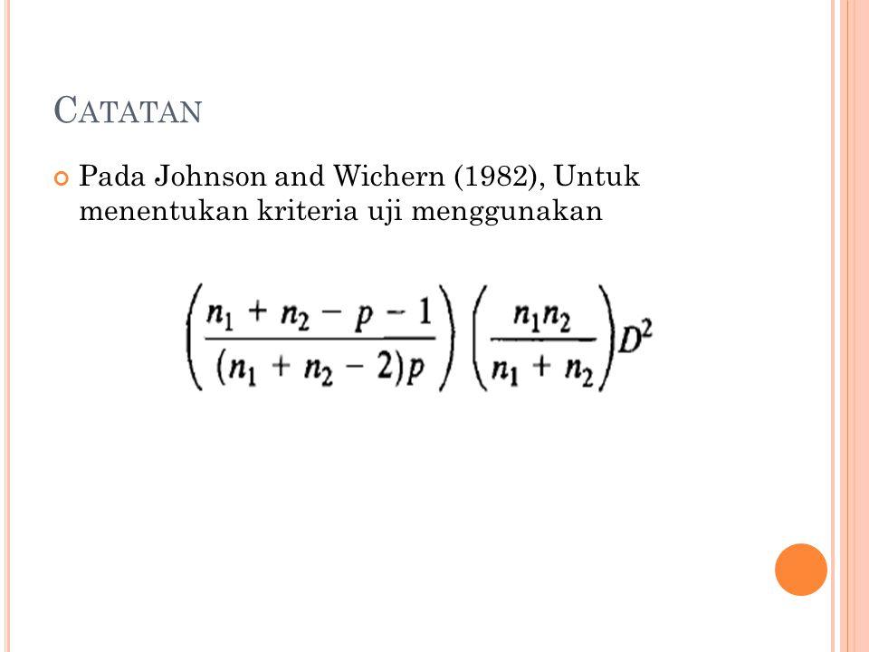 C ATATAN Pada Johnson and Wichern (1982), Untuk menentukan kriteria uji menggunakan