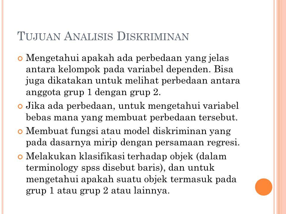 T UJUAN A NALISIS D ISKRIMINAN Mengetahui apakah ada perbedaan yang jelas antara kelompok pada variabel dependen.